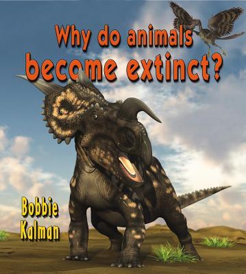 Why Do Animals Become Extinct? By Kalman, Bobbie